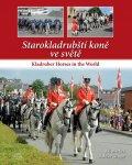 Gregor Dalibor, Machek Jiří: Starokladrubští koně ve světě / Kladruber Horses in the World