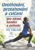 Umlauf Vít: Uvolňování, protahování a cvičení pro zdraví, kondici a pohodu