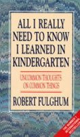 Fulghum Robert: All I Really Need to Know I Learned in Kindergarten : Uncommon Thoughts on