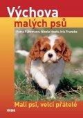 Führmann a kolektiv Petra: Výchova malých psů - Malí psi, velcí přátelé