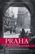 Kopáč Radim, Šofar Jakub,: Praha v množném čísle - Antologie povídek českých spisovatelů o Praze