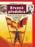 Cílek Roman: Krvavá předehra - Španělská občanská válka a zahraniční intervence 1936–193