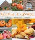 Ligges Ute, von Broich Kerstin,: Kouzla s dýněmi - Nejlepší recepty a dekorace z dýňového statku Ligges