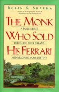 Sharma Robin S.: The Monk Who Sold His Ferrari: A Fable About Fulfilling Your Dreams and Rea