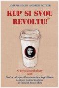 Heath Joseph, Potter Andrew: Kup si svou revoltu! O mýtu kontrakultury aneb Proč revolta proti konzumním