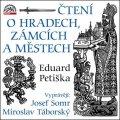 Petiška Eduard: Čtení o hradech, zámcích a městech 2 CD, čte Josef Somr, Miroslav Táborský