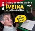 Hašek Jaroslav: Osudy dobrého vojáka Švejka za světové války - CDmp3 (Čte Oldřich Kaiser)