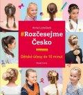 Lukešová Anna: Rozčesejme Česko - Dětské účesy do 10 minut
