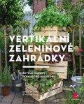Maag Sibylle, Maag Rebekka, Maag Michael,: Vertikální zeleninové zahrádky - Skvělé nápady do malého prostoru