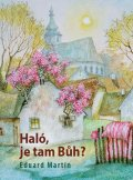 Martin Eduard: Haló, je tam Bůh?
