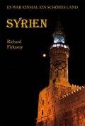 Firkusny Richard: Syrien - Es war einmal ein schönes Land