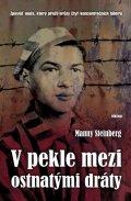Steinberg Manny: V pekle mezi ostnatými dráty - Zpověď muže, který přežil hrůzy čtyř koncent