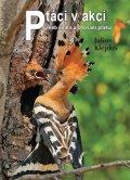 Klejdus Julius: Ptáci v akci aneb kniha o chování ptáků