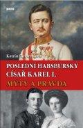 Unterreiner Katrin: Poslední habsburský císař Karel. - Mýty a pravda