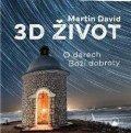 David Martin: 3D život - O darech Boží dobroty