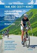 Pavlata Michal: Tam, kde cesty končí. Nejkrásnější alpské výjezdy a sjezdy. Rakousko / Něme