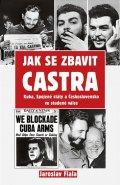 Fiala Jaroslav: Jak se zbavit Castra - Kuba, Spojené státy a Československo ve studené válc
