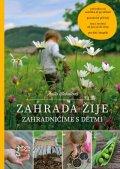 Blahušová Anita: Zahrada žije - Zahradničíme s dětmi