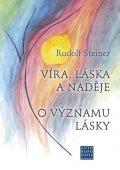 Steiner Rudolf: Víra, láska a naděje - O významu lásky