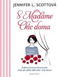 Scottová Jennifer L.: S Madame Chic doma - Rodinný život pofrancouzsku aneb jak udržet chic sebe