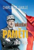 de Gaulle Charles: Válečné paměti 1940-1944