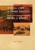 Vlčková Věra: Květen 1945 v České Skalici - Bitva o město