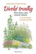 Kleinod Brigitte, Strickler Friedhelm,: Divoké trvalky - Krásné záhony s planě rostoucími rostlinami, 22 návrhů výs