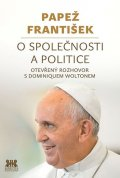 Papež František: O společnosti a politice - Otevřený rozhovor s Dominiquem Woltonem