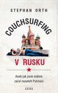 Orth Stephan: Couchsurfing v Rusku - Aneb jak jsem málem začal rozumět Putinovi