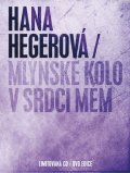 Hegerová Hana: Mlýnské kolo v srdci mém - CD+DVD