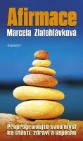 Zlatohlávková Marcela: Afirmace - Přeprogramujte svou mysl ke štěstí zdraví a úspěchu