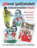 Jenšík Miroslav, Kolář Jaroslav, Tichý Václav,: Gólové (půl)století československého fotbalu - Sto nevšedních fotbalových h