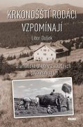 Dušek Libor: Krkonošští rodáci vzpomínají - Dramatické příběhy z válečných a poválečných