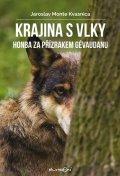 Kvasnica Jaroslav Monte: Krajina s vlky - Honba za přízrakem Gévaudanu