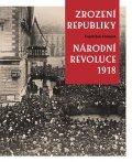 Emmert František: Zrození republiky – Národní revoluce 1918