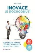 Novák Adam: Inovace je rozhodnutí - Kompletní návod, jak dělat inovace nejen v byznysu