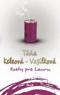 Keleová-Vasilková Táňa: Kvety pre Lauru