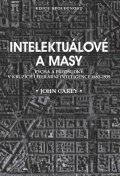 Carey John: Intelektuálové a masy - Pýcha a předsudky v kruzích literární inteligence 1