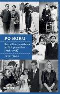Zídek Petr: Po boku - Šestatřicet manželek našich premiérů (1918-2018)