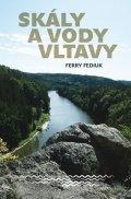 Fediuk Ferry: Skály a vody Vltavy - Geologický a vodácký průvodce naší národní řekou od š