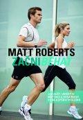 Roberts Matt: Začni běhat - Jak začít, udržet si motivaci a dosáhnout co nejlepších výsle