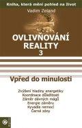 Zeland Vadim: Ovlivňování reality 3 - Vpřed do minulos