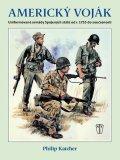 Katcher Philip: Americký voják - Uniformované armády Spojených států od r. 1755 do současno