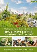 Holzerovi Claudia a Josef Andreas, Kalkhof Jens,: Království bylinek v permakulturní zahradě - Plánování, realizace, péče, sk