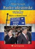 Syruček Milan: Rusko–ukrajinské vztahy - Mýty a skutečnost