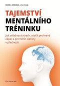 Gonzales C. Daniel, McVeigh Alice,: Tajemství mentálního tréninku - Jak zvládnout strach, otočit prohraný zápas