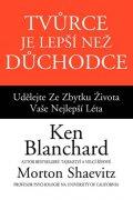 Blanchard Ken, Shaevitz Morton: Tvůrce je lepší než důchodce - Udělejte ze zbytku života vaše nejlepší léta