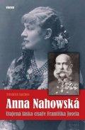Saathen Friedrich: Anna Nahowská - Utajená láska císaře Františka Josefa
