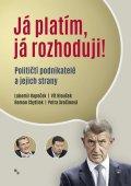 Kopeček Lubomír, Hloušek Vít, Chytilek Roman, Svačinová Petr: Já platím, já rozhoduji! - Političtí podnikatelé a jejich strany