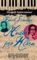 Subercaseauxová Elizabeth: Robert Schumann - Hudba pro Kláru